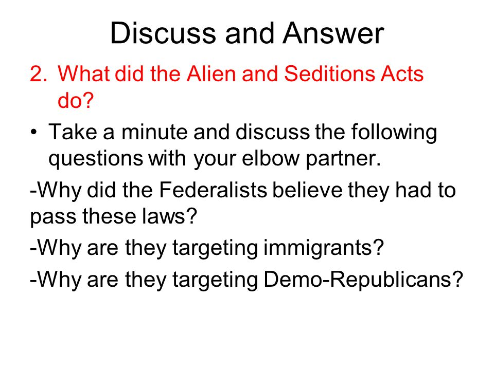 Discuss and Answer What did the Alien and Seditions Acts do