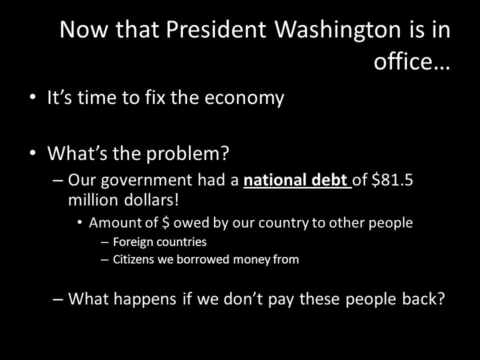 Now that President Washington is in office…