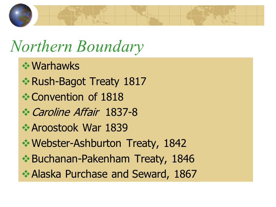 Northern Boundary Warhawks Rush-Bagot Treaty 1817 Convention of 1818