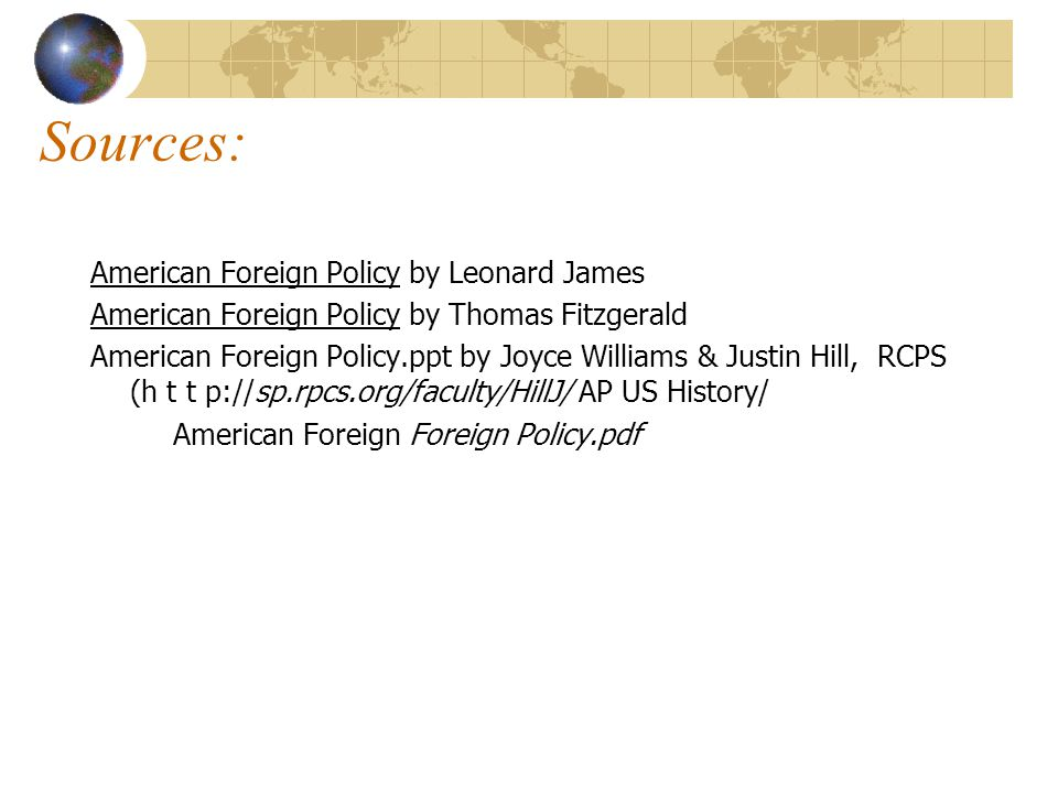 Sources: American Foreign Policy by Leonard James