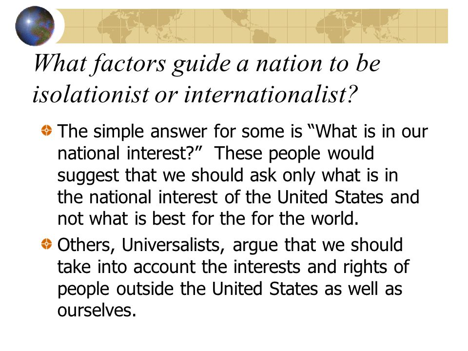 What factors guide a nation to be isolationist or internationalist
