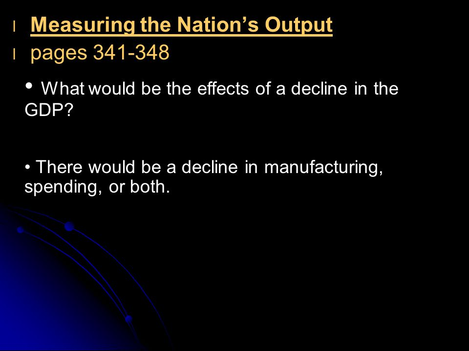What would be the effects of a decline in the GDP