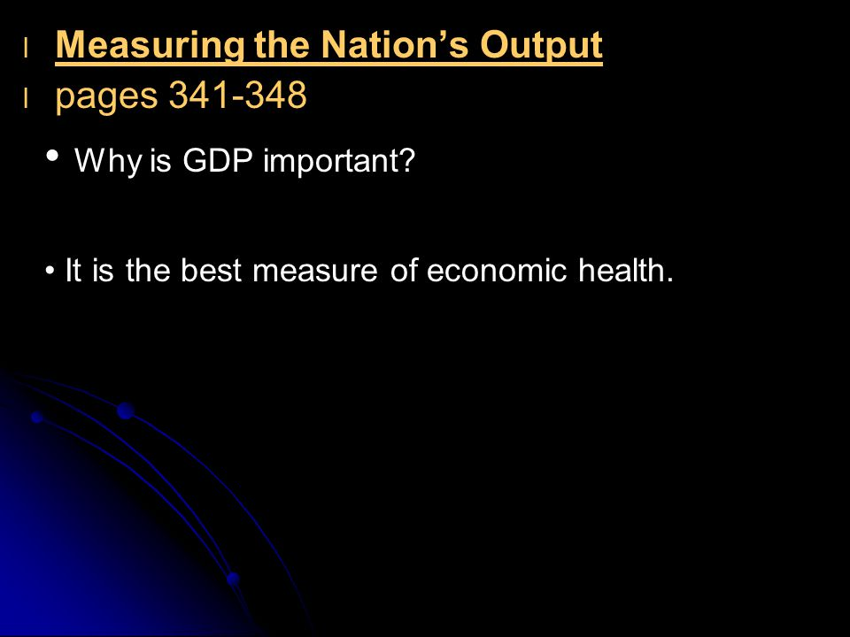 Why is GDP important Measuring the Nation's Output pages 341-348