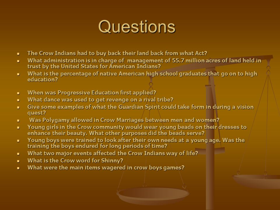 Questions The Crow Indians had to buy back their land back from what Act