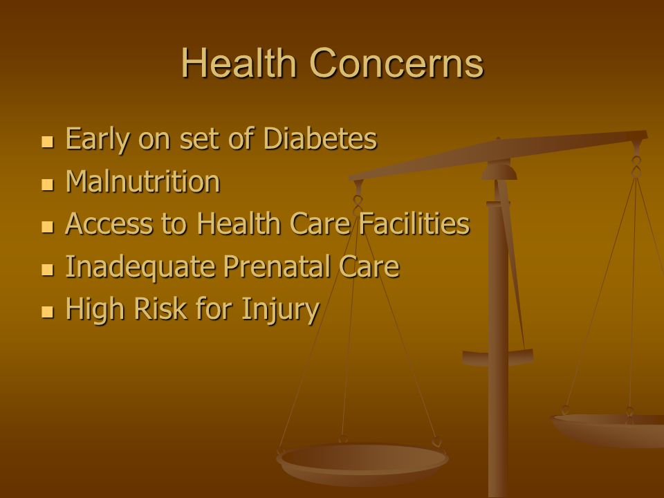 Health Concerns Early on set of Diabetes Malnutrition