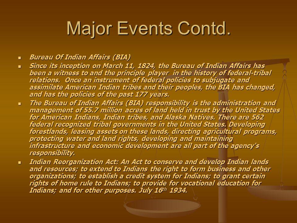 Major Events Contd. Bureau Of Indian Affairs (BIA)