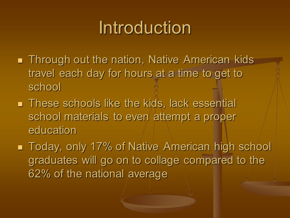 Introduction Through out the nation, Native American kids travel each day for hours at a time to get to school.