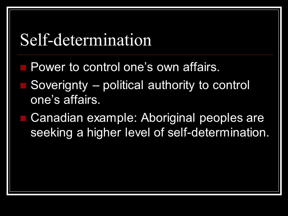 Self-determination Power to control one's own affairs.