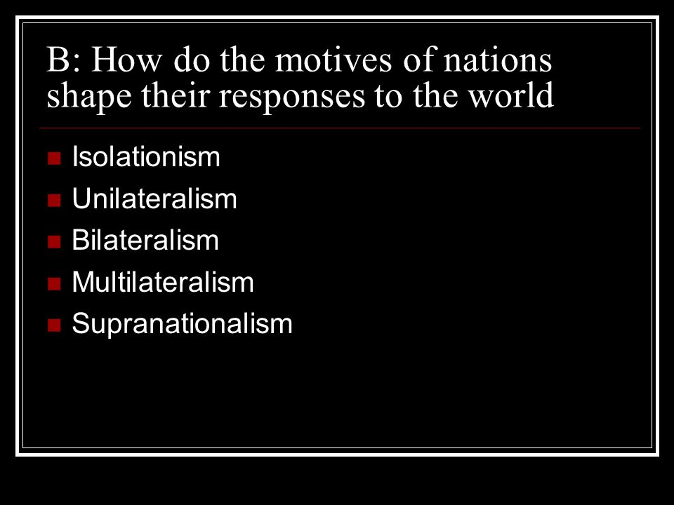 B: How do the motives of nations shape their responses to the world