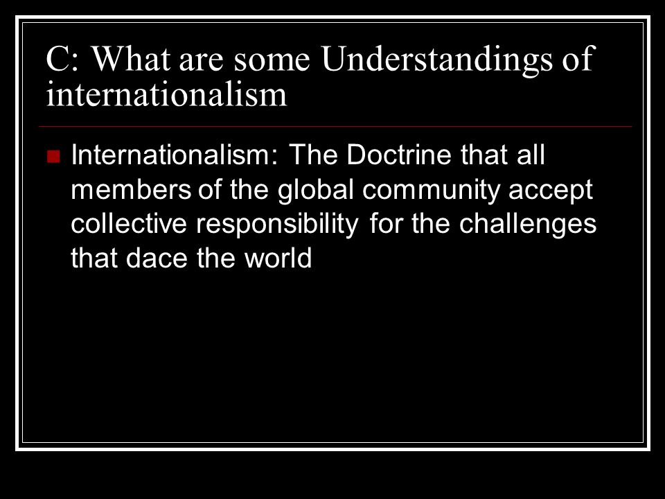 C: What are some Understandings of internationalism