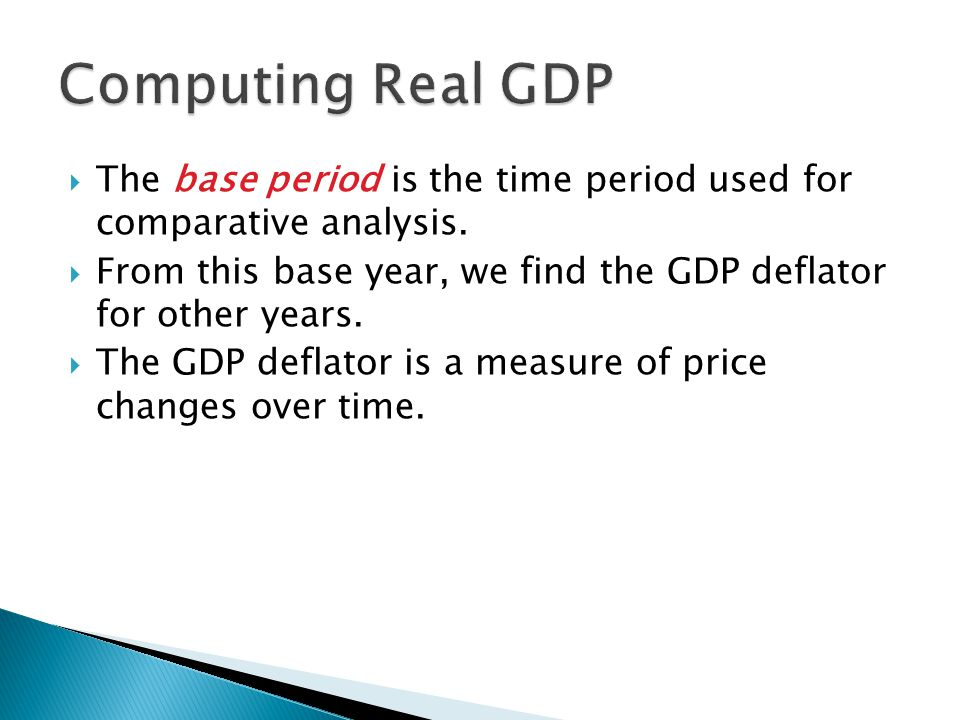 Computing Real GDP The base period is the time period used for comparative analysis.