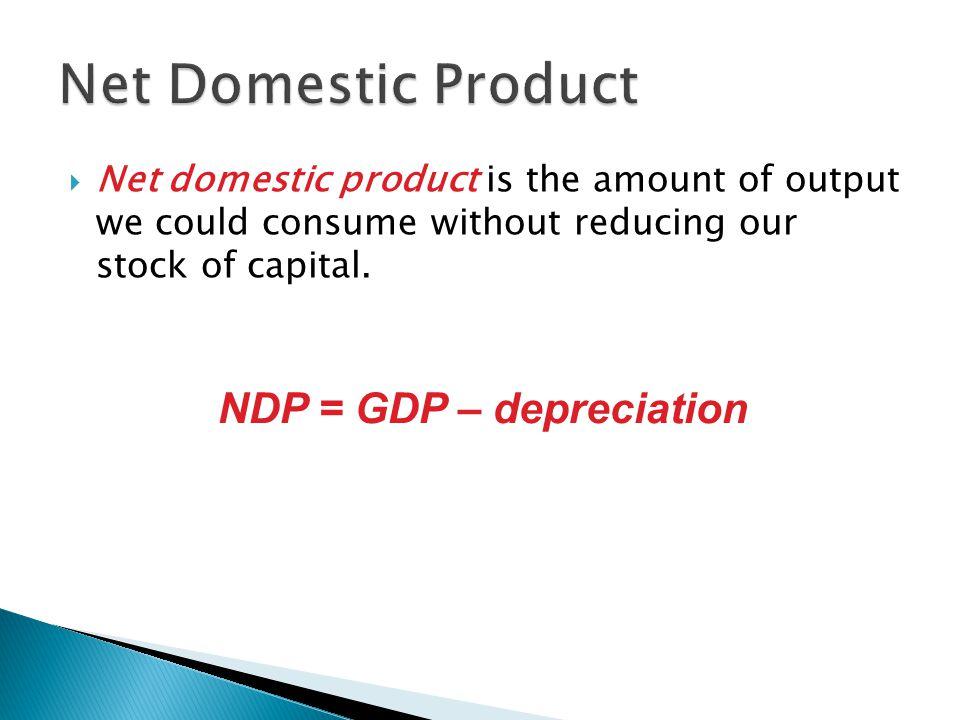 NDP = GDP – depreciation