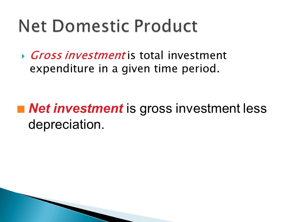 Net Domestic Product Gross investment is total investment expenditure in a given time period.