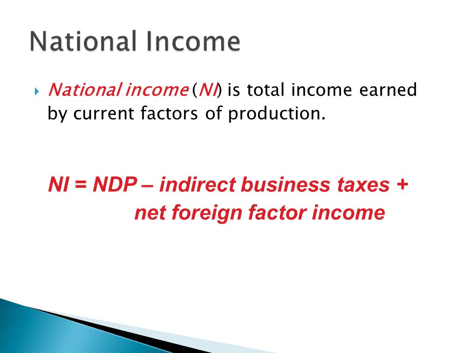 NI = NDP – indirect business taxes + net foreign factor income