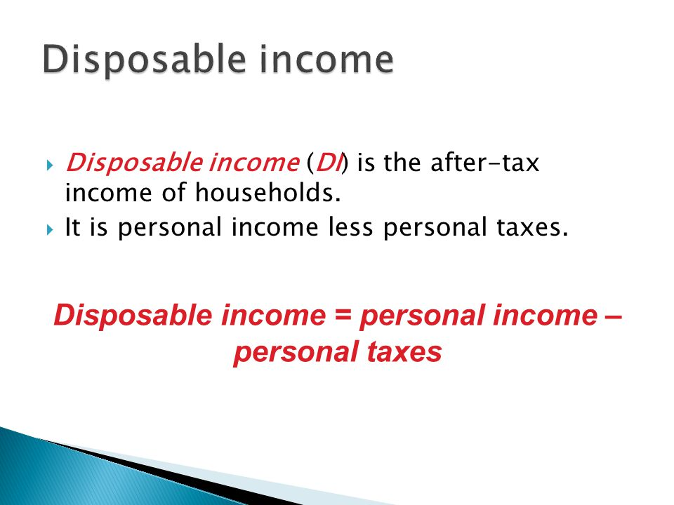 Disposable income = personal income – personal taxes