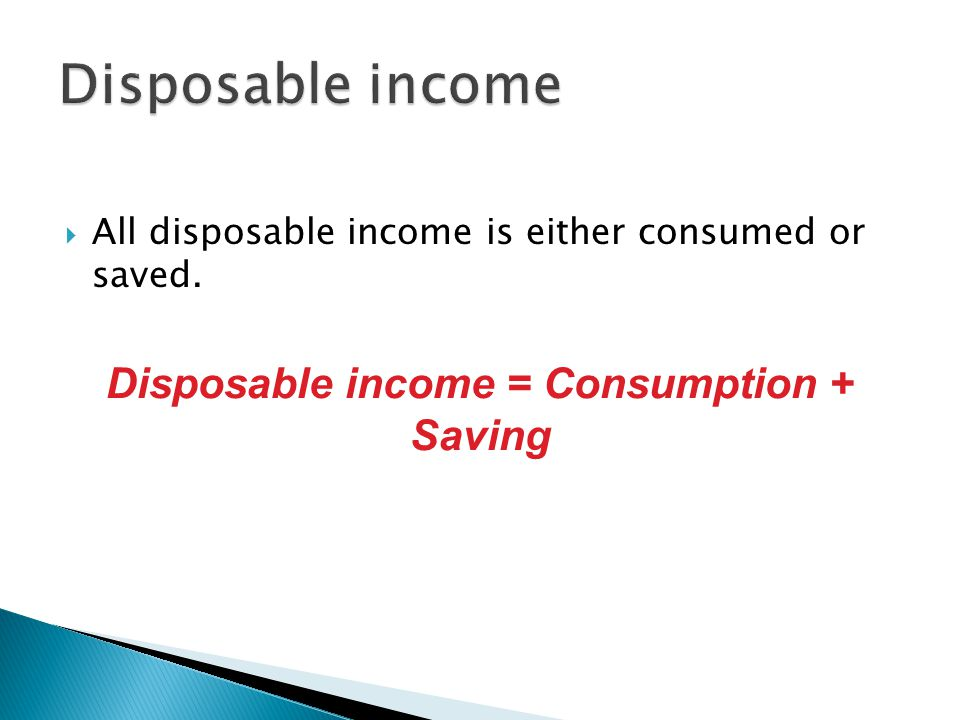 Disposable income = Consumption + Saving