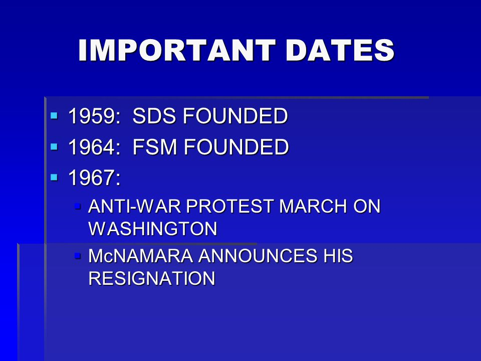 IMPORTANT DATES 1959: SDS FOUNDED 1964: FSM FOUNDED 1967: