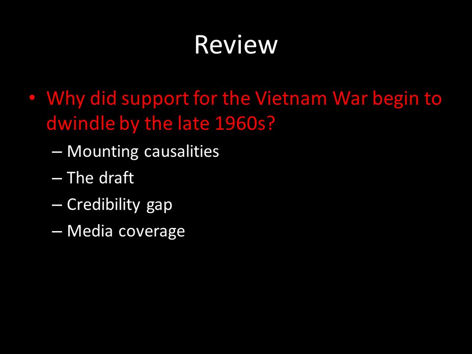 Review Why did support for the Vietnam War begin to dwindle by the late 1960s Mounting causalities.