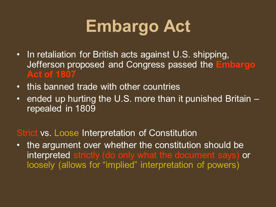 Embargo Act In retaliation for British acts against U.S. shipping, Jefferson proposed and Congress passed the Embargo Act of 1807.
