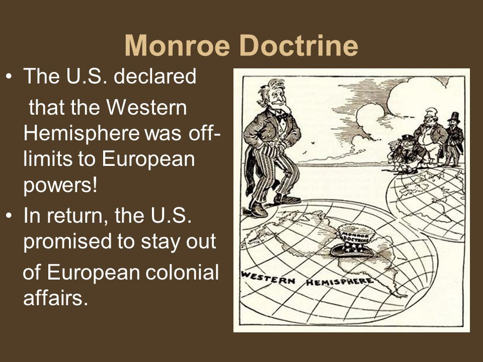 Monroe Doctrine The U.S. declared