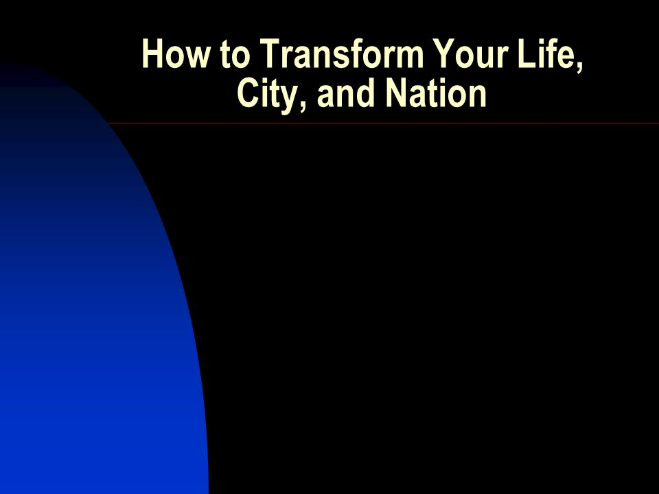 How to Transform Your Life, City, and Nation