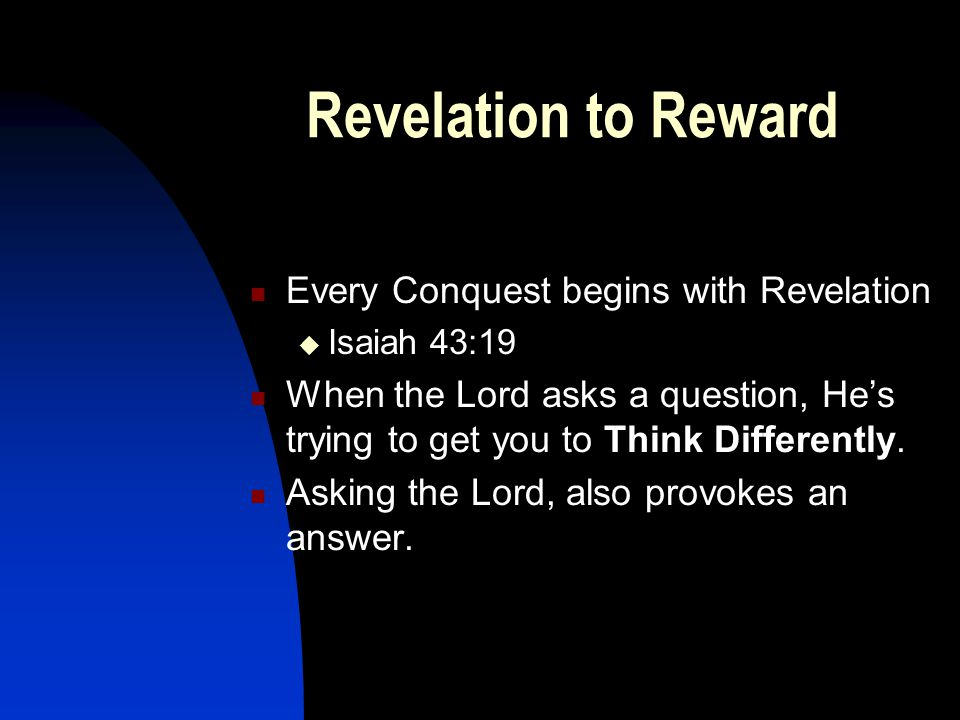 Revelation to Reward Every Conquest begins with Revelation