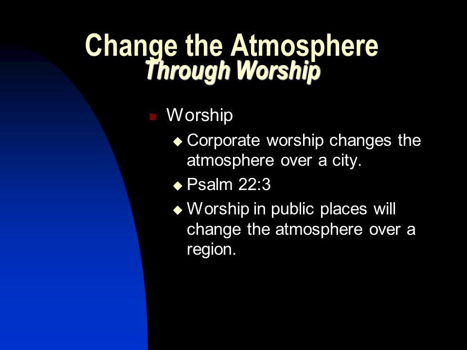 Change the Atmosphere Through Worship