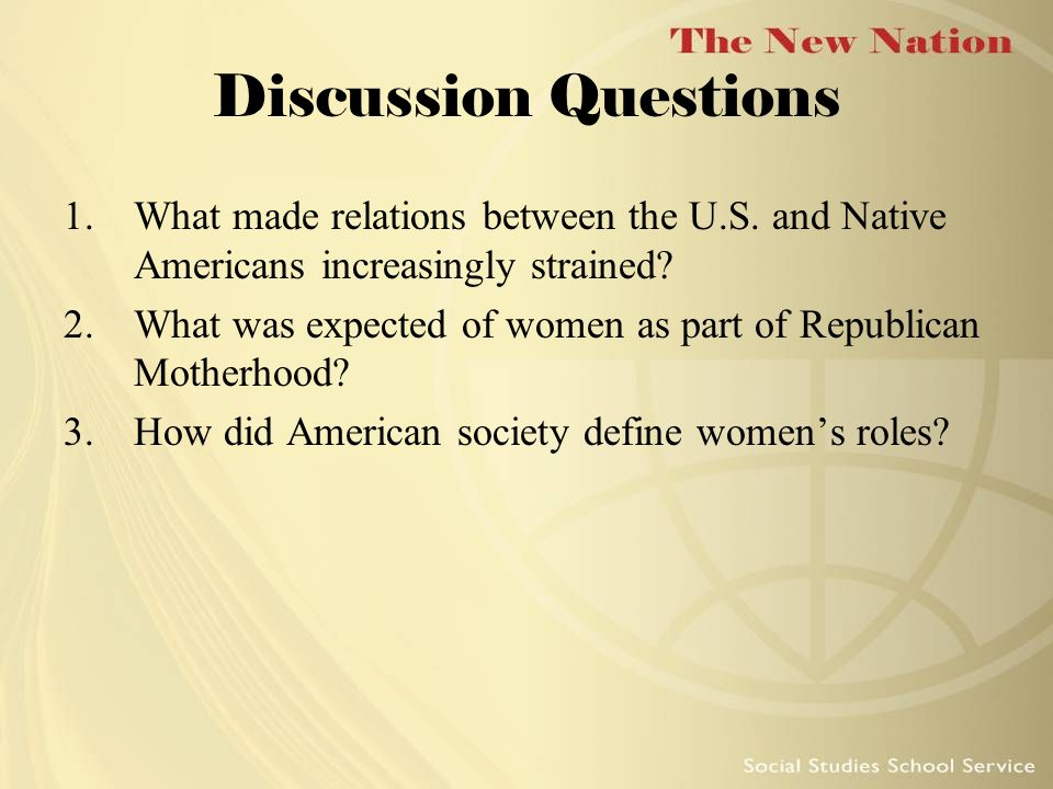 Discussion Questions What made relations between the U.S. and Native Americans increasingly strained