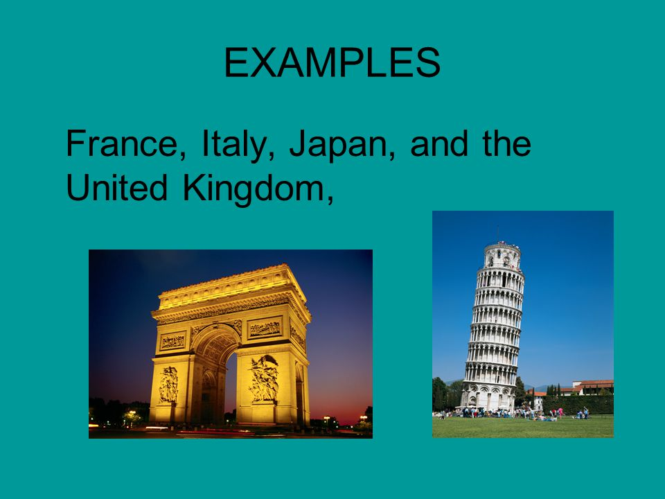 EXAMPLES France, Italy, Japan, and the United Kingdom,