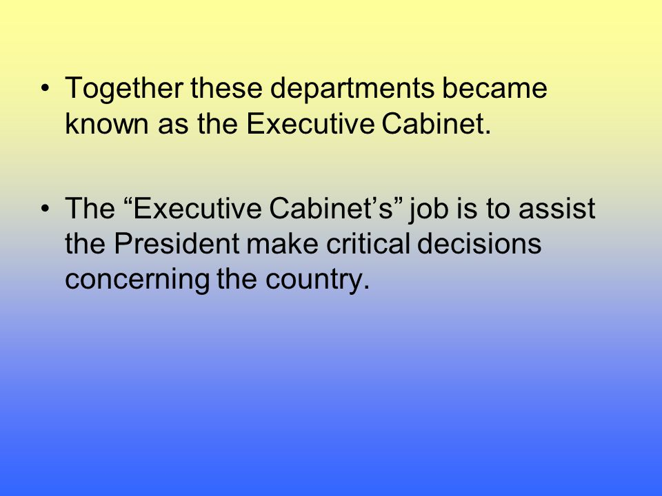 Together these departments became known as the Executive Cabinet.
