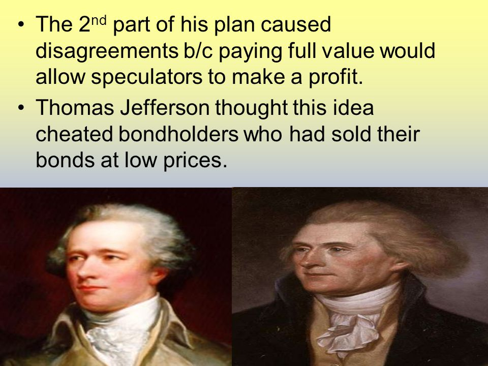 The 2nd part of his plan caused disagreements b/c paying full value would allow speculators to make a profit.