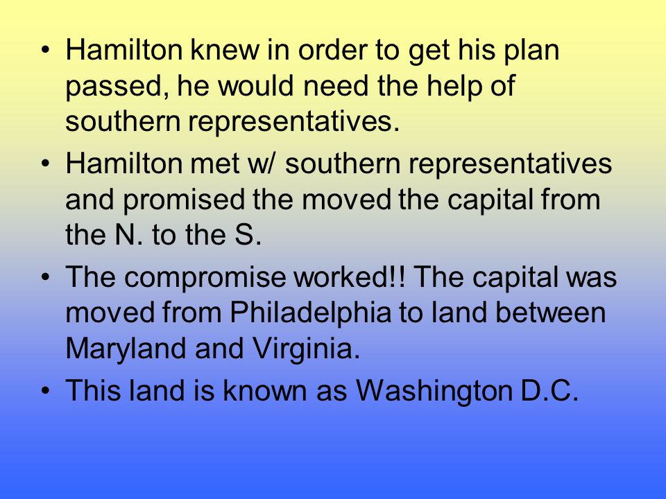 Hamilton knew in order to get his plan passed, he would need the help of southern representatives.