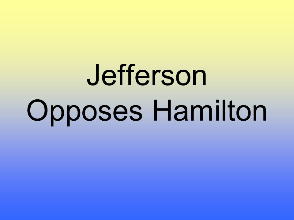 Jefferson Opposes Hamilton