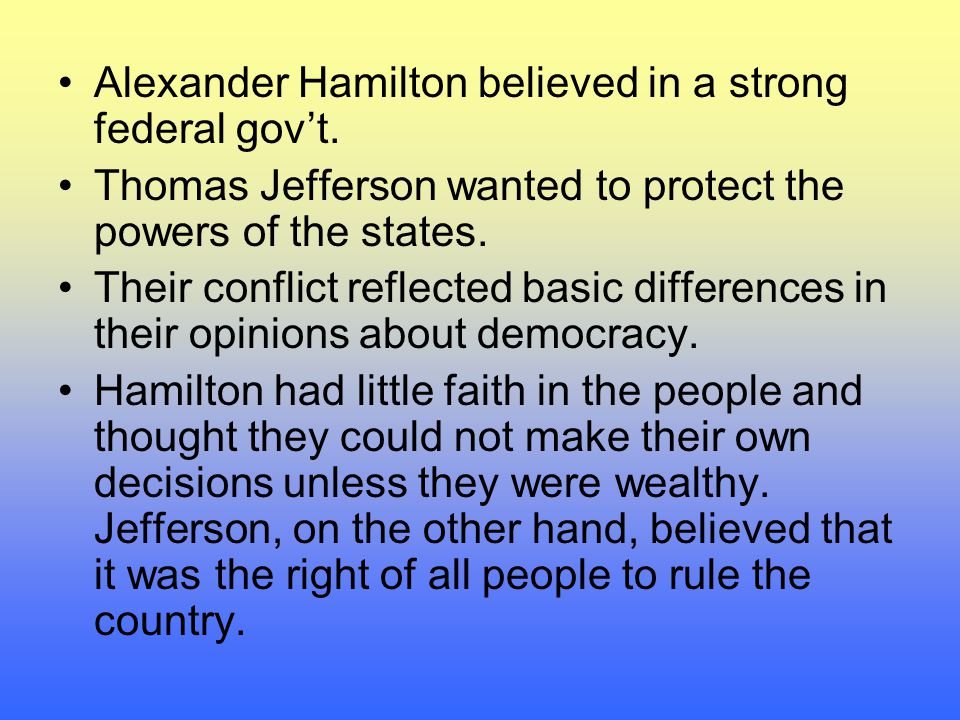 Alexander Hamilton believed in a strong federal gov't.