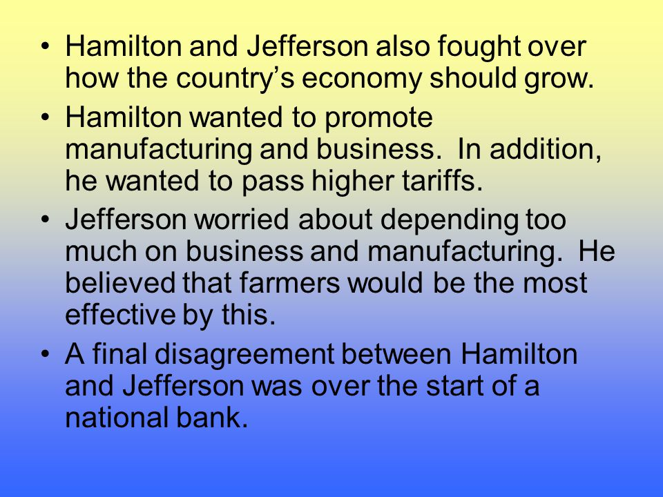 Hamilton and Jefferson also fought over how the country's economy should grow.