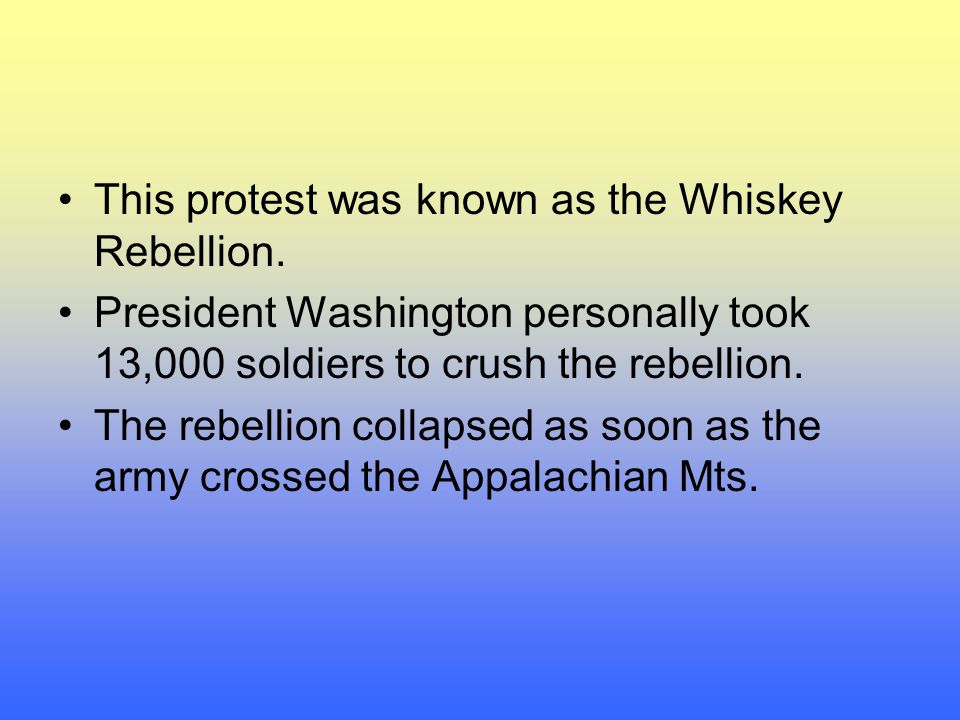 This protest was known as the Whiskey Rebellion.