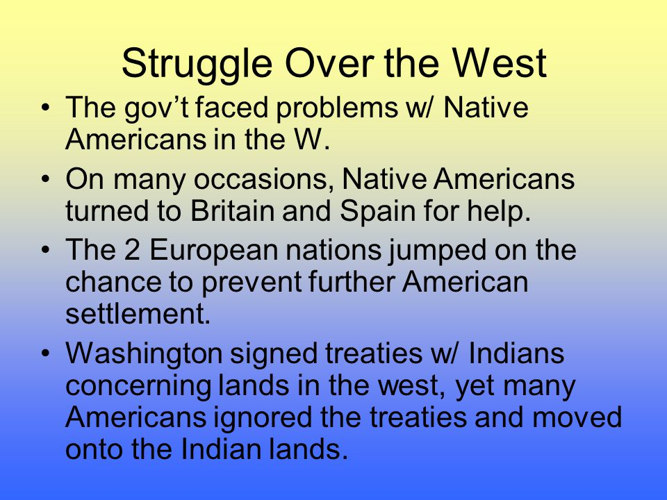 Struggle Over the West The gov't faced problems w/ Native Americans in the W.