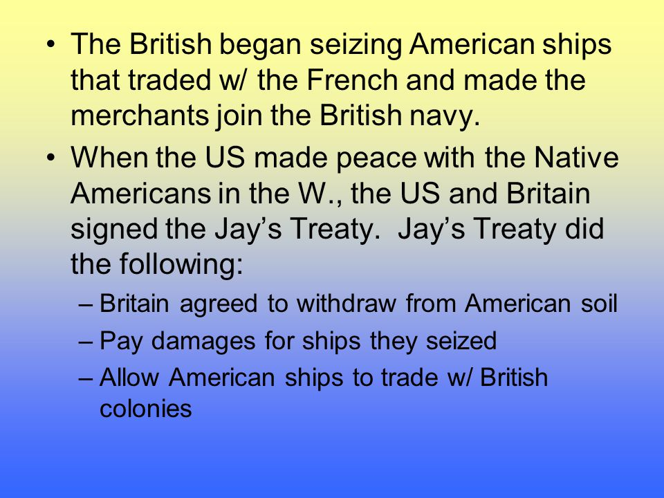 The British began seizing American ships that traded w/ the French and made the merchants join the British navy.