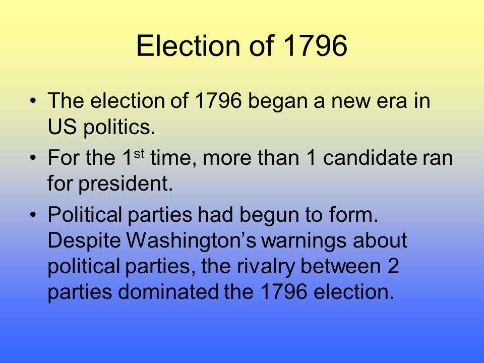 Election of 1796 The election of 1796 began a new era in US politics.