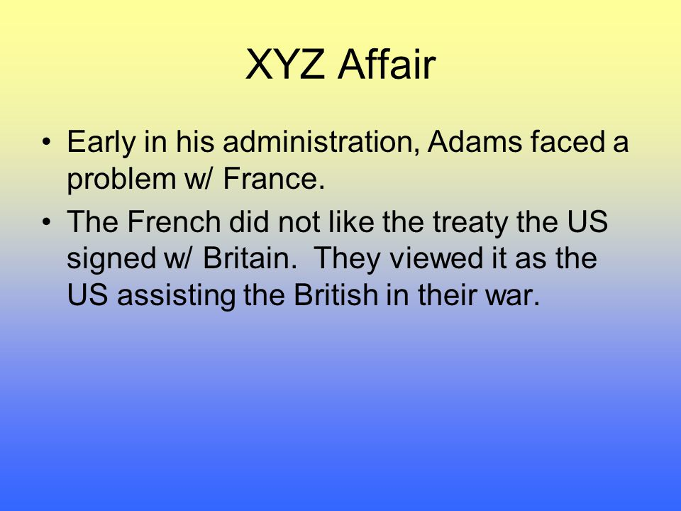 XYZ Affair Early in his administration, Adams faced a problem w/ France.