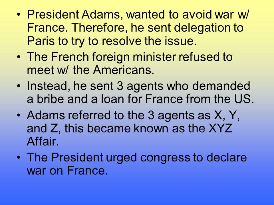 President Adams, wanted to avoid war w/ France