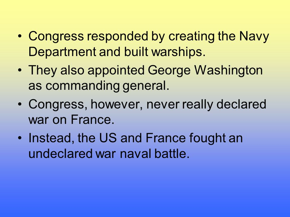 Congress responded by creating the Navy Department and built warships.