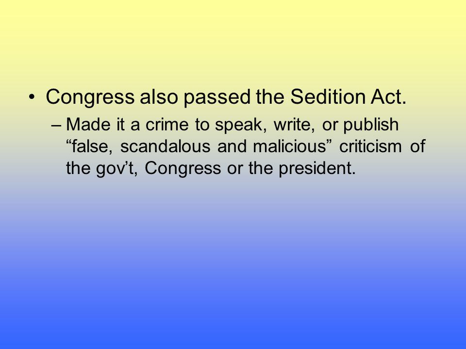 Congress also passed the Sedition Act.