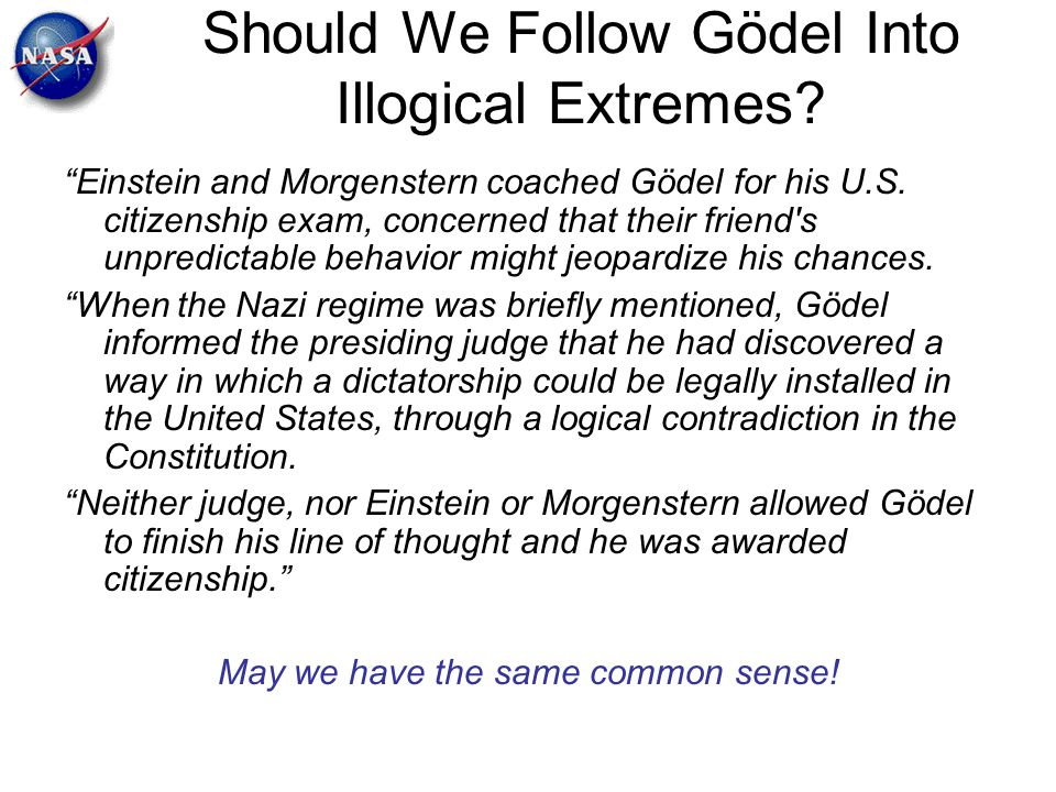 Should We Follow Gödel Into Illogical Extremes