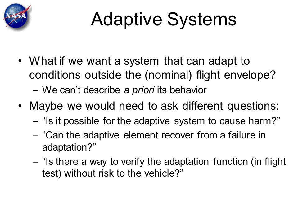 Adaptive Systems What if we want a system that can adapt to conditions outside the (nominal) flight envelope