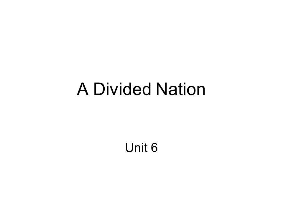 A Divided Nation Unit 6