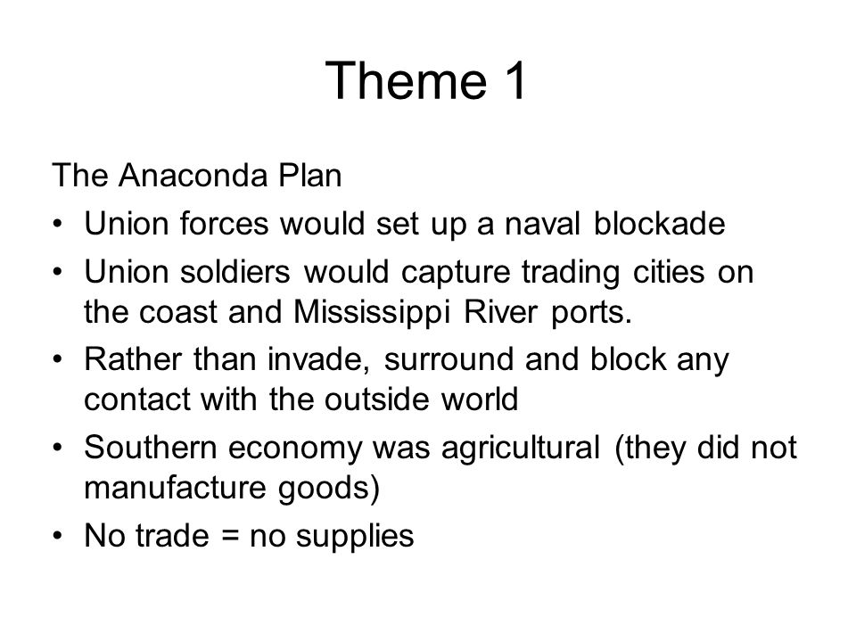 Theme 1 The Anaconda Plan Union forces would set up a naval blockade