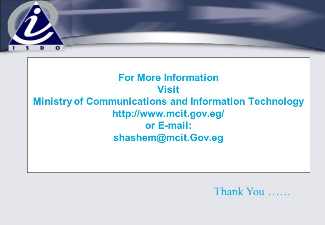 For More Information Visit Ministry of Communications and Information Technology http://www.mcit.gov.eg/ or E-mail: shashem@mcit.Gov.eg