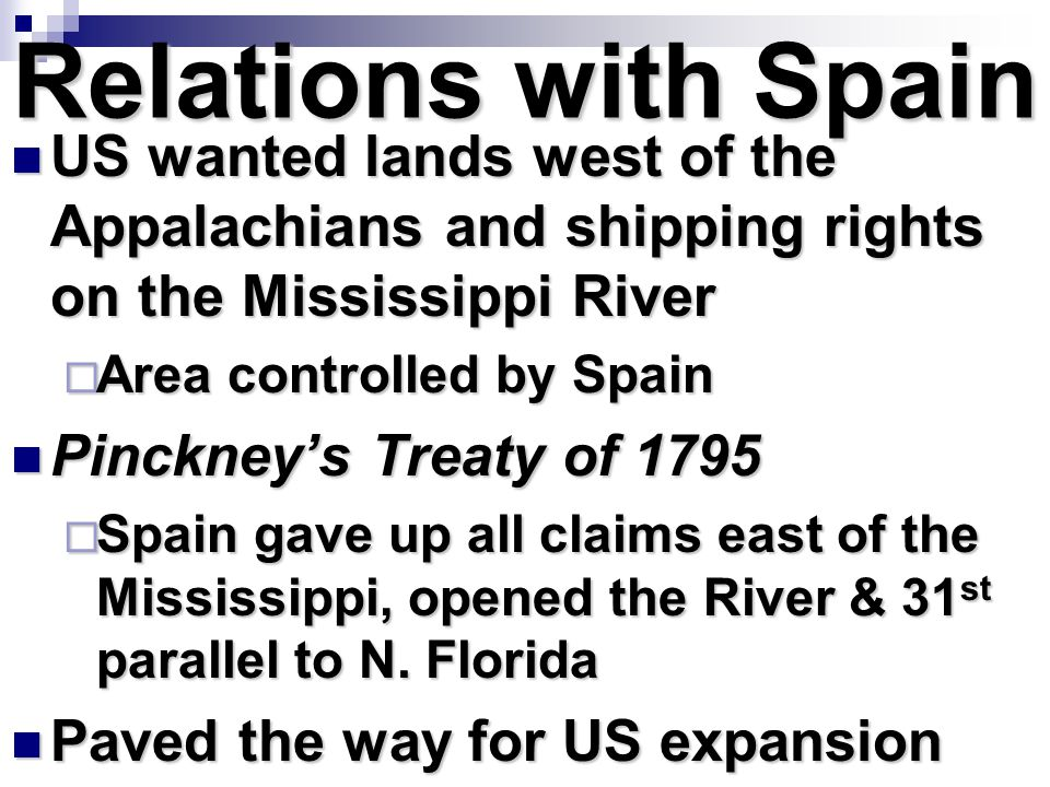 Relations with Spain US wanted lands west of the Appalachians and shipping rights on the Mississippi River.