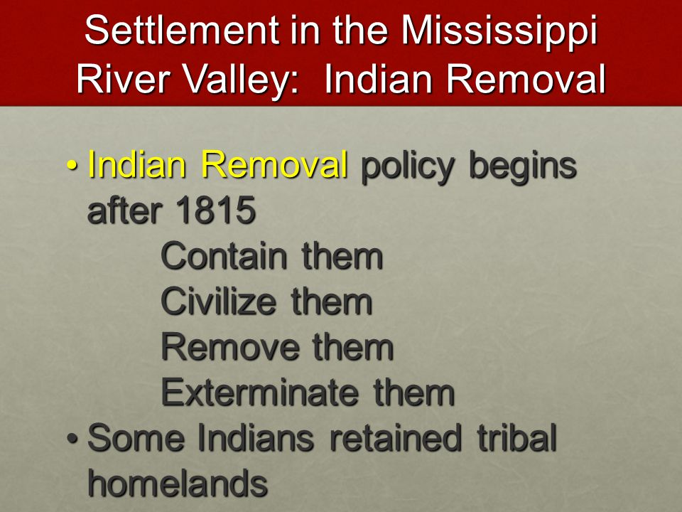 Settlement in the Mississippi River Valley: Indian Removal